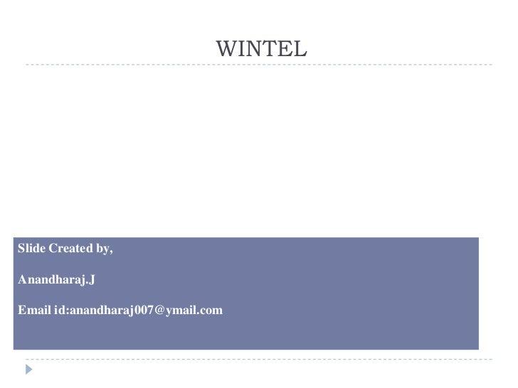 WINTELSlide Created by,Anandharaj.JEmail id:anandharaj007@ymail.com