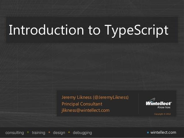 Introduction to TypeScript                            Jeremy Likness (@JeremyLikness)                            Principal...