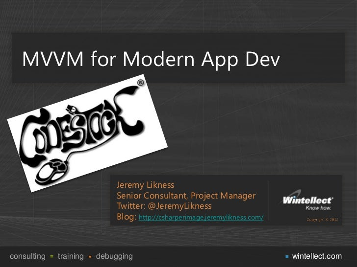 MVVM for Modern App Dev                            Jeremy Likness                            Senior Consultant, Project Ma...