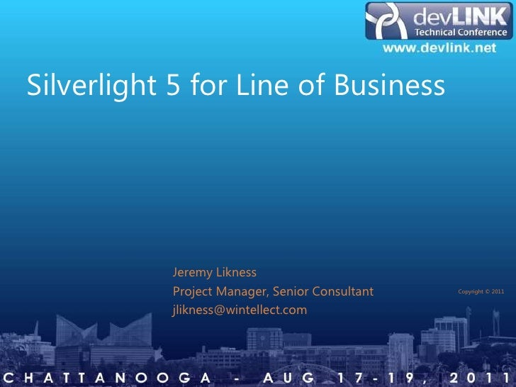 Silverlight 5 for Line of Business                            Jeremy Likness                            Project Manager, S...