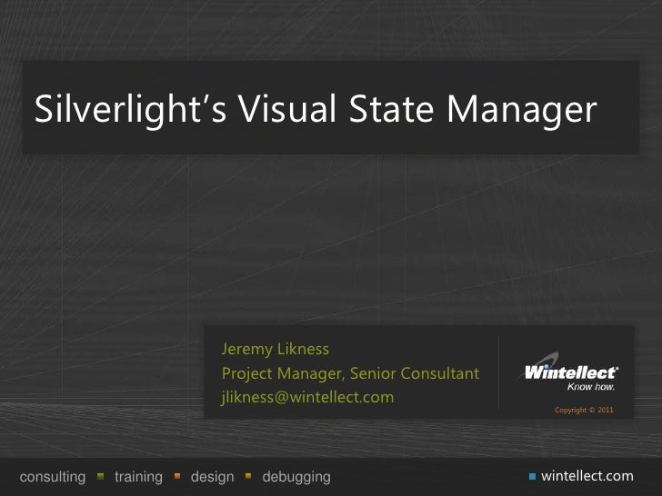 Silverlight's Visual State Manager                            Jeremy Likness                            Project Manager, S...