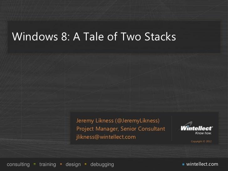 Windows 8: A Tale of Two Stacks                            Jeremy Likness (@JeremyLikness)                            Proj...