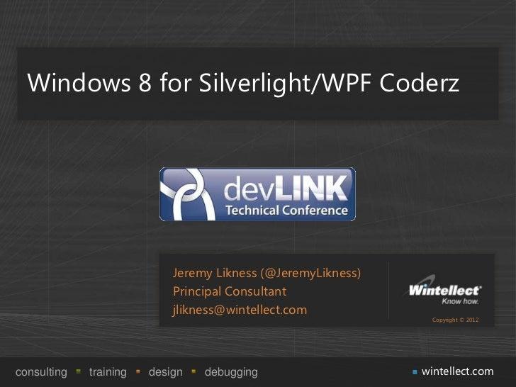 Windows 8 for Silverlight/WPF Coderz                            Jeremy Likness (@JeremyLikness)                           ...