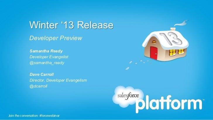 Winter '13 Release              Developer Preview              Samantha Ready              Developer Evangelist           ...