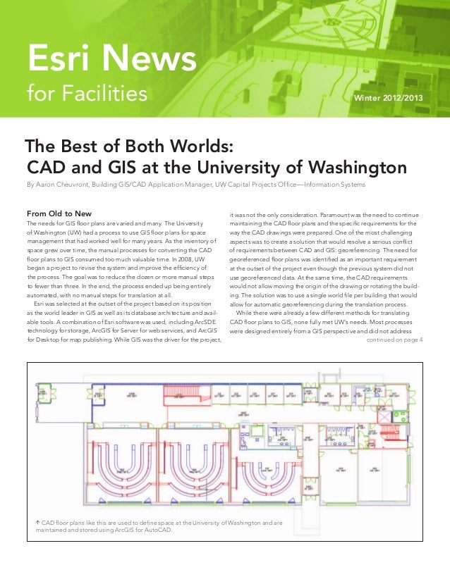for Facilities Winter 2012/2013Esri NewsThe Best of Both Worlds:CAD and GIS at the University of WashingtonBy Aaron Cheuvr...