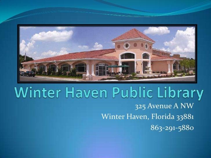 Winter Haven Public Library<br />325 Avenue A NW<br />Winter Haven, Florida 33881<br />863-291-5880<br />
