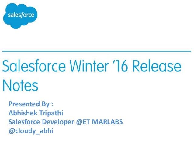 Presented By : Abhishek Tripathi Salesforce Developer @ET MARLABS @cloudy_abhi