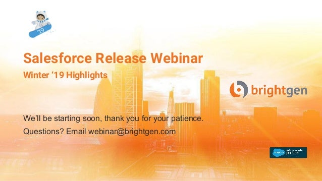 We'll be starting soon, thank you for your patience. Questions? Email webinar@brightgen.com Salesforce Release Webinar Win...