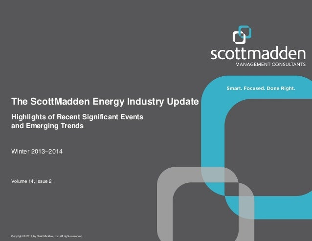 Copyright © 2014 by ScottMadden, Inc. All rights reserved. Highlights of Recent Significant Events and Emerging Trends The...