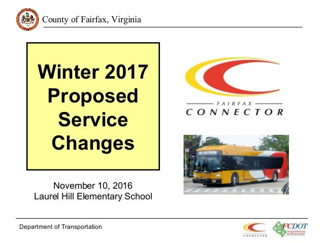County of Fairfax, Virginia Winter 2017 Proposed Service Changes Department of Transportation November 10, 2016 Laurel Hil...
