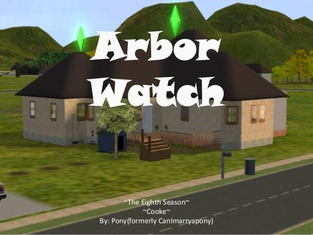 ArborWatch       ~The Eighth Season~             ~Cooke~By: Pony(formerly CanImarryapony)