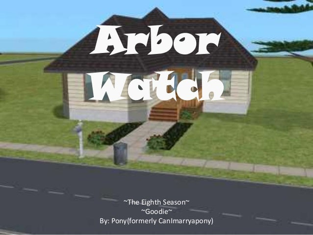 Arbor Watch ~The Eighth Season~ ~Goodie~ By: Pony(formerly CanImarryapony)