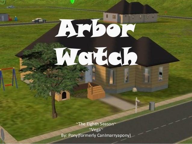 ArborWatch       ~The Eighth Season~             ~Vega~By: Pony(formerly CanImarryapony)