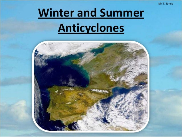 Winter and Summer Anticyclones Mr. T. Tonna