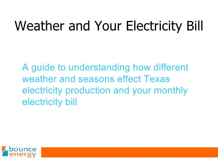 Weather and Your Electricity Bill A guide to understanding how different weather and seasons effect Texas electricity prod...