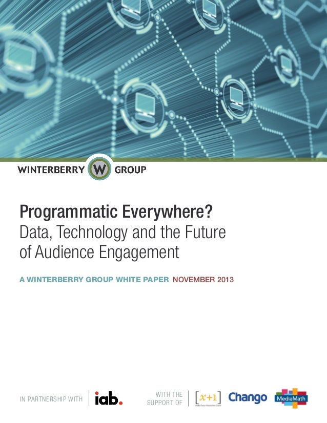 Programmatic Everywhere? Data, Technology and the Future of Audience Engagement A WINTERBERRY GROUP WHITE PAPER NOVEMBER 2...