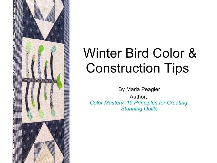 Winter Bird Color & Construction Tips By Maria Peagler Author,  Color Mastery: 10 Principles for Creating   Stunning Quilts