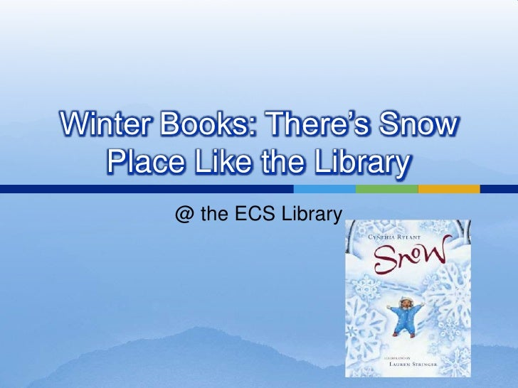 Winter Books: There's Snow Place Like the Library<br />@ the ECS Library<br />