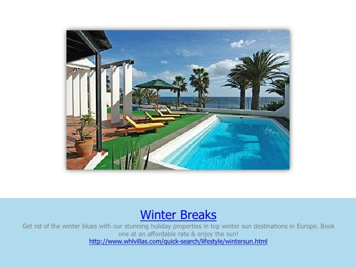 Winter BreaksGet rid of the winter blues with our stunning holiday properties in top winter sun destinations in Europe. Bo...