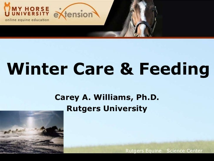 Winter Care & Feeding    Carey A. Williams, Ph.D.      Rutgers University                    Rutgers Equine   Science Center