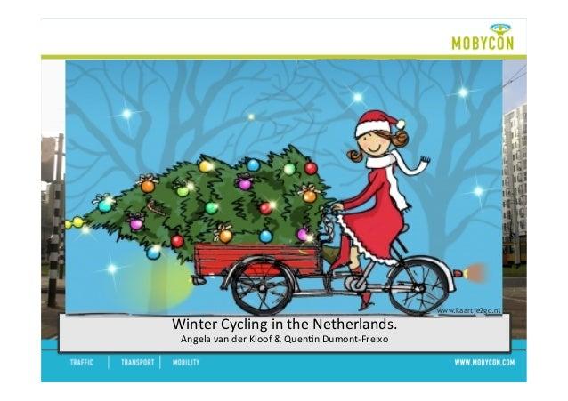 Winter  Cycling  in  the  Netherlands.   Angela  van  der  Kloof  &  Quen;n  Dumont-‐Freixo   www...