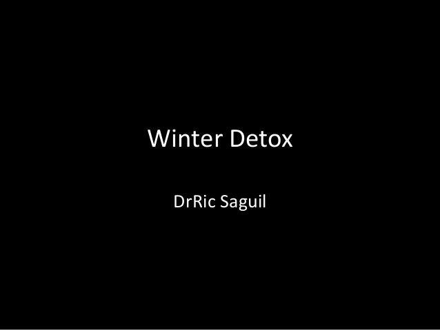 Winter Detox  DrRic Saguil