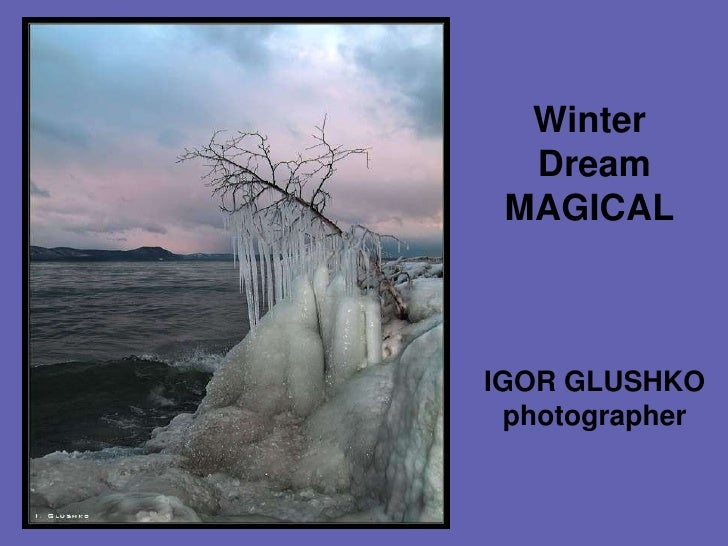 Winter<br /> Dream<br />MAGICAL<br />IGOR GLUSHKOphotographer<br />