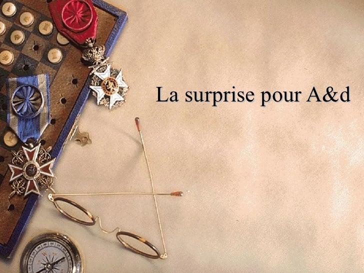 La surprise pour A&d