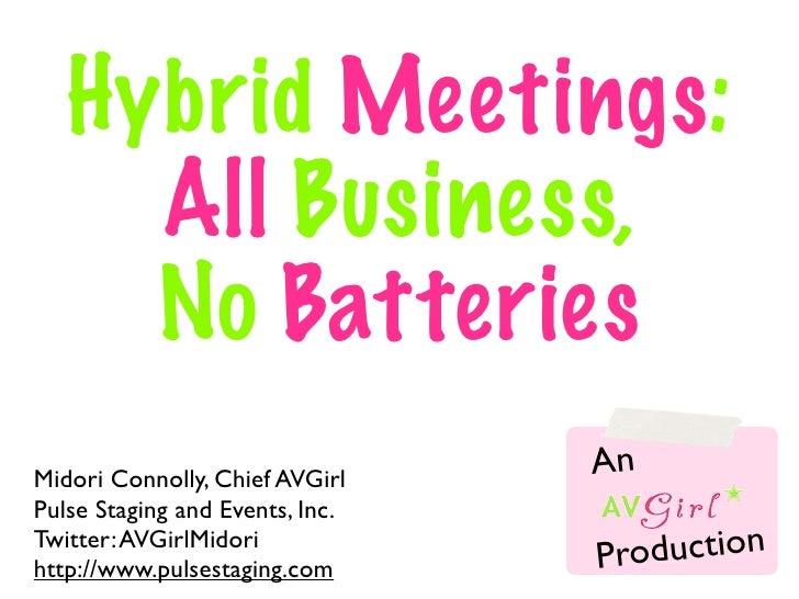 Hybrid Meetings:     All Business,     No BatteriesMidori Connolly, Chief AVGirl                                 AnPulse S...