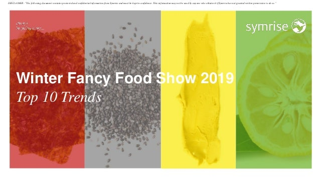"Winter Fancy Food Show 2019 Top 10 Trends DISCLAIMER: ""The following document contains protected and confidential informat..."