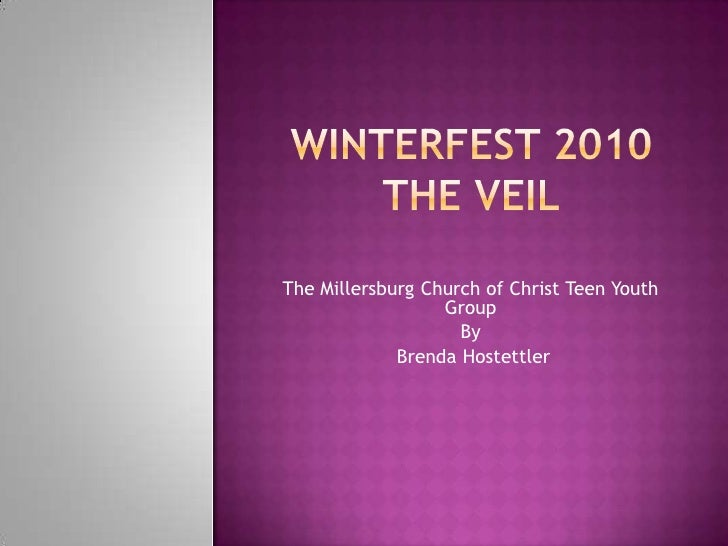 WINTERFEST 2010THE VEIL<br />The Millersburg Church of Christ Teen Youth Group<br />By<br /> Brenda Hostettler<br />