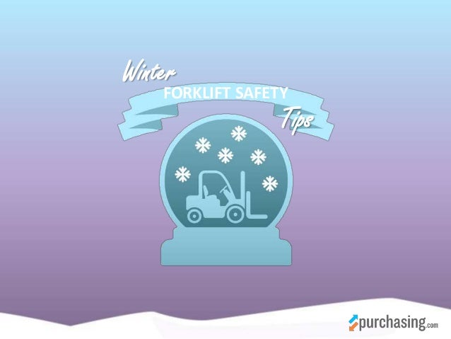 FORKLIFT SAFETY Winter Tips