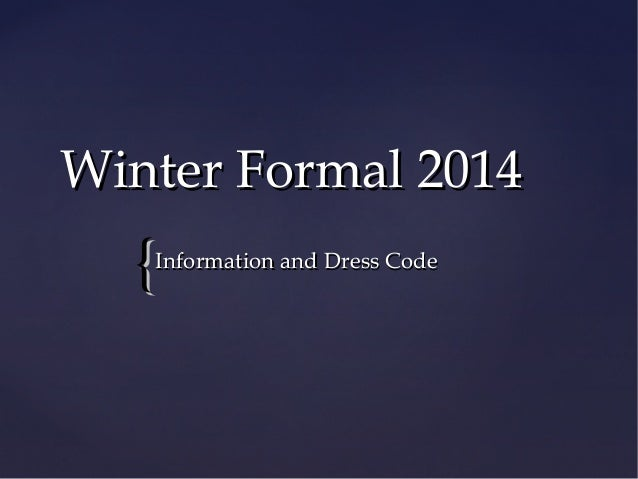 Winter Formal 2014  {  Information and Dress Code