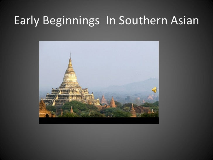 Early Beginnings  In Southern Asian