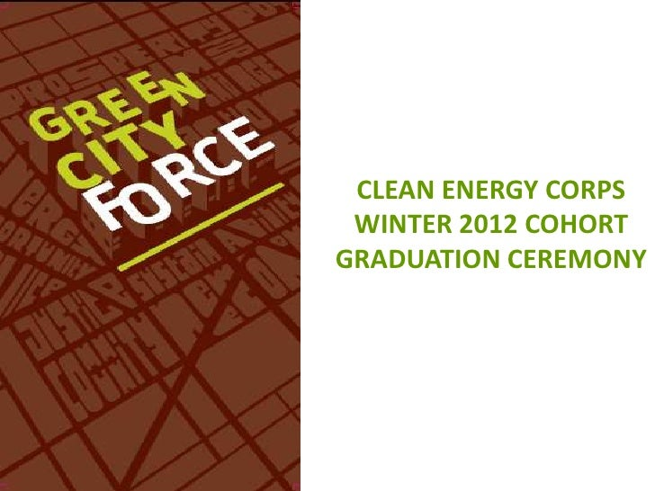 CLEAN ENERGY CORPS WINTER 2012 COHORTGRADUATION CEREMONY
