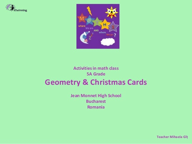 Activities in math class 5A Grade Geometry & Christmas Cards Jean Monnet High School Bucharest Romania Teacher Mihaela Gîț
