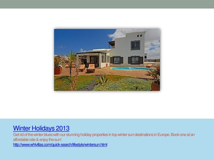 Winter Holidays 2013Get rid of the winter blues with our stunning holiday properties in top winter sun destinations in Eur...