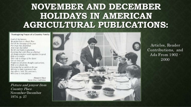 NOVEMBER AND DECEMBER HOLIDAYS IN AMERICAN AGRICULTURAL PUBLICATIONS: Articles, Reader Contributions, and Ads From 1902 - ...