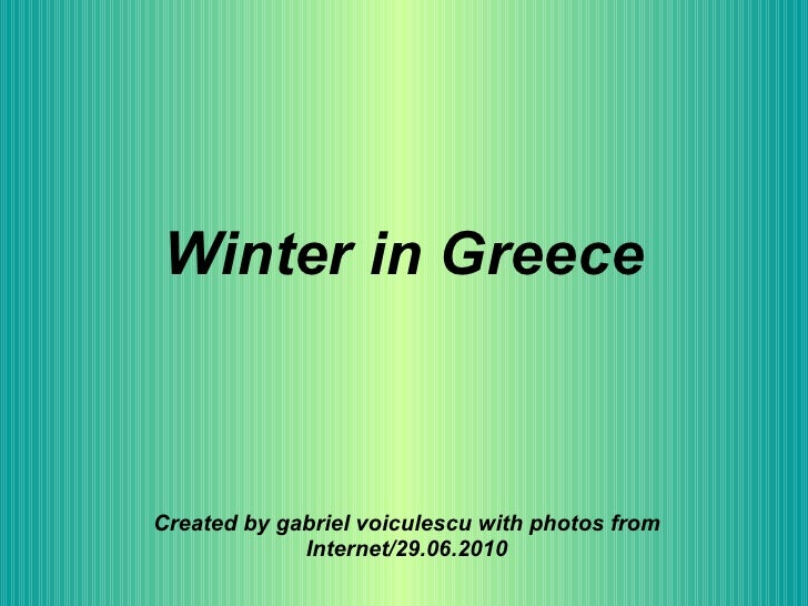 Winter in Greece Created by gabriel voiculescu with photos from Internet/29.06.2010
