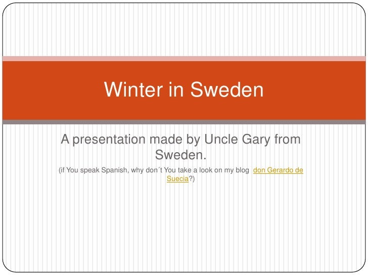 A presentation made by Uncle Gary from Sweden. <br />(if You speak Spanish, why don´t You take a look on my blog  don Gera...