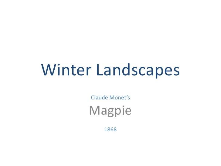 Winter Landscapes<br />Claude Monet's<br />Magpie<br />1868<br />