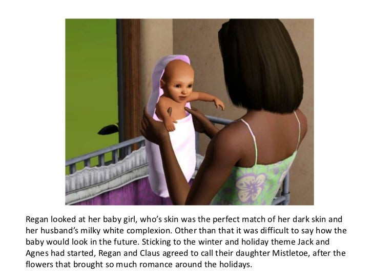 Regan looked at her baby girl, who's skin was the perfect match of her dark skin andher husband's milky white complexion. ...