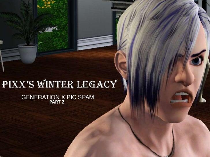 PIXX'S WINTER LEGACY   GENERATION X PIC SPAM           PART 2