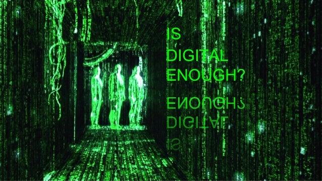 IS DIGITAL ENOUGH?
