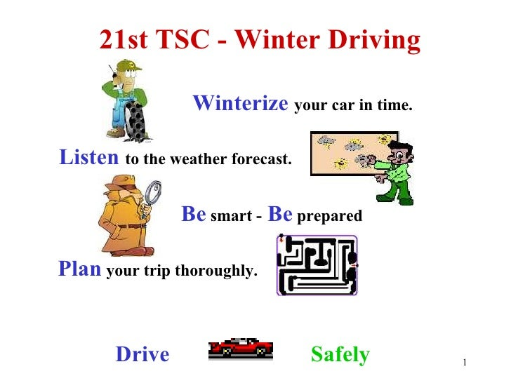 21st TSC - Winter Driving   Listen   to the weather forecast. Be   smart -   Be  prepared Plan  your trip thoroughly. Driv...