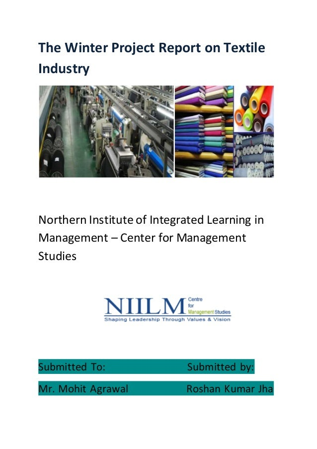 The Winter Project Report on Textile Industry Northern Institute of Integrated Learning in Management – Center for Managem...