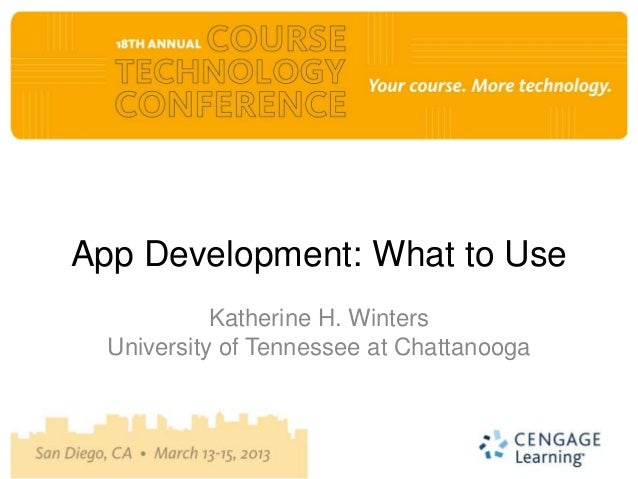 App Development: What to Use            Katherine H. Winters  University of Tennessee at Chattanooga