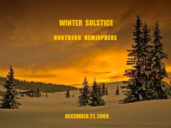 DECEMBER 21, 2009 NORTHERN  HEMISPHERE WINTER  SOLSTICE