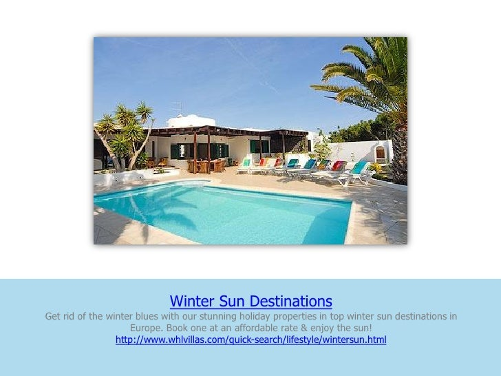 Winter Sun DestinationsGet rid of the winter blues with our stunning holiday properties in top winter sun destinations in ...