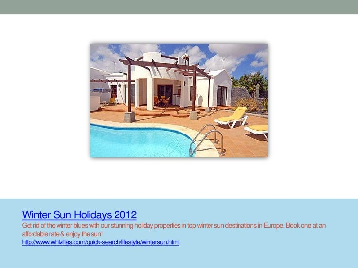 Winter Sun Holidays 2012Get rid of the winter blues with our stunning holiday properties in top winter sun destinations in...